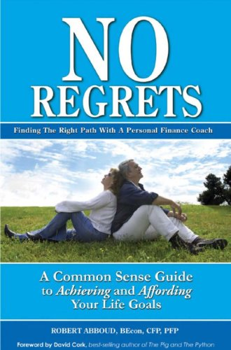 No Regrets, A Common Sense Guide to Achieving and Affording Your Life Goals