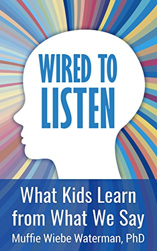 Wired to Listen: What Kids Learn from What We Say