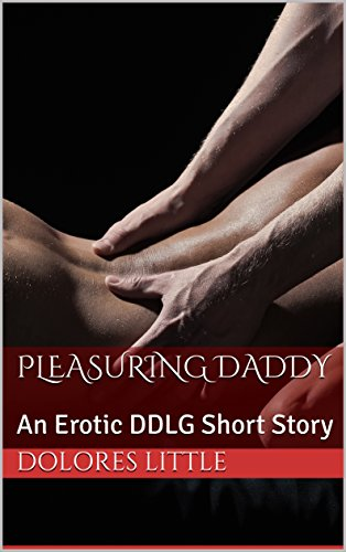 Pleasuring Daddy: An Erotic DDLG Short Story (Daddy's Love