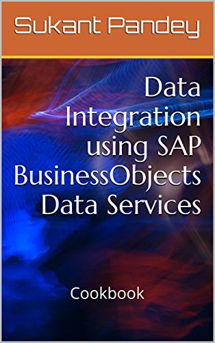 Download Data Integration using SAP BusinessObjects Data Services: Cookbook (SAP Data Management 2) Pdf