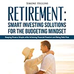 Retirement: Smart Investing Solutions for the Budgeting Mindset | Simone Higgins