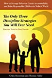 The Only Three Discipline Strategies You Will Ever Need: Essential Tools for Busy Parents