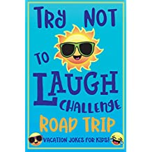 Try Not To Laugh Challenge Road Trip: Vacation Joke book for Kids