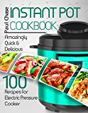 Instant Pot Cookbook: Amazingly Quick and Delicious 100 Recipes for Electric Pressure Cooker