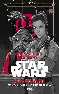 Voyage vers Star Wars : Le réveil de la force - Cible mouvante par Cecil Castellucci