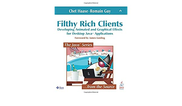 Filthy Rich Clients: Developing Animated and Graphical
