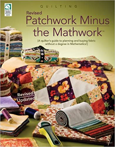Téléchargement gratuit d'ebook epub Patchwork Minus Mathwork: A Quilter's Guide to Planning and Buying Fabric without a Degree in Mathematics! Revised Edition en français PDF CHM ePub 1592172806