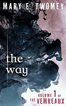 The Way: A Dystopian Adventure (Volumes of the Vemreaux Book 1) by [Twomey, Mary E.]