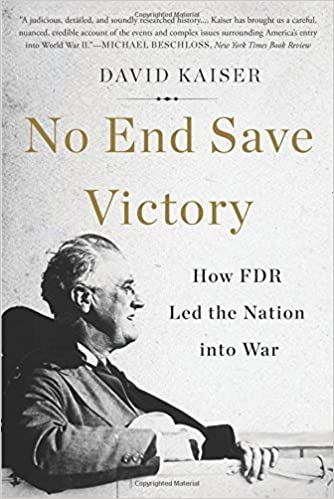 Book No End Save Victory: How FDR Led the Nation into War by David Kaiser (2015-05-28)