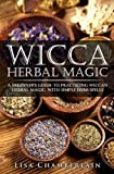 Wicca Herbal Magic: A Beginner's Guide to Practicing Wiccan Herbal Magic, with Simple Herb Spells