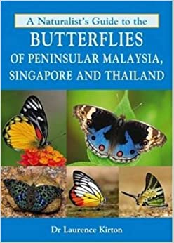 A Naturalist's Guide to the Butterflies of Peninsular Malaysia, Singapore and Thailand (Naturalists' Guides)