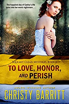 To Love, Honor, and Perish: Squeaky Clean Mysteries, Book 6 by [Barritt, Christy]