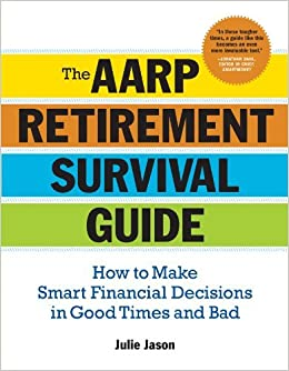The AARP? Retirement Survival Guide: How to Make Smart Financial Decisions in Good Times and Bad by Julie Jason (2009-08-04)