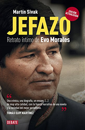 Descargar Jefazo Retrato Intimo De Evo Morales Debate Martin