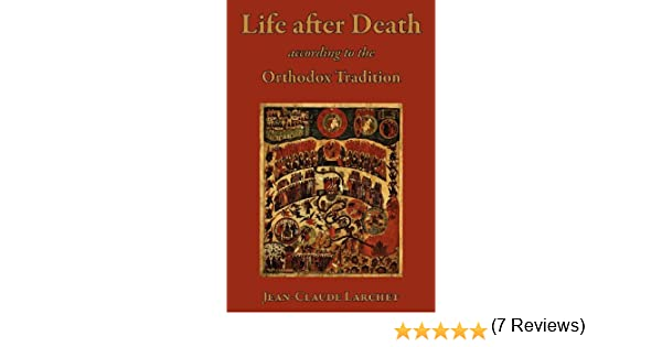 Life after Death according to the Orthodox Tradition: Jean-Claude ...