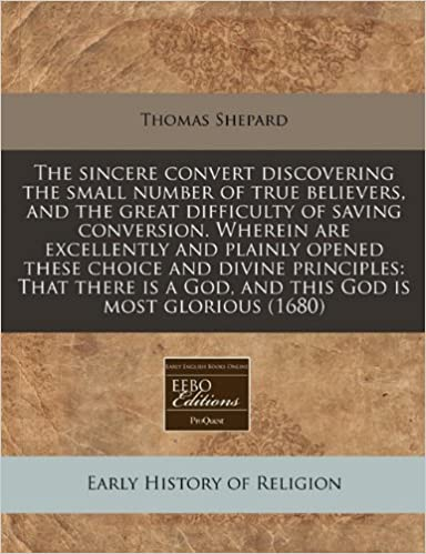 The sincere convert discovering the small number of true believers, and the great difficulty of saving conversion. Wherein are excellently and plainly ... a God, and this God is most glorious (1680)
