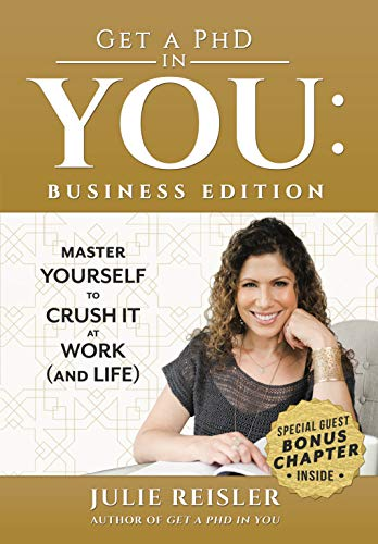 Get a PhD in YOU: Business Edition: Master Yourself to Crush It at Work (and Life)