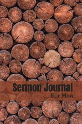 Sermon Journal for Men: Rustic Wood Pile | Bible Study Notebook: Your Notes, Prayer Requests & Church Events | Daily Journal, Workbook, Notepad, Diary