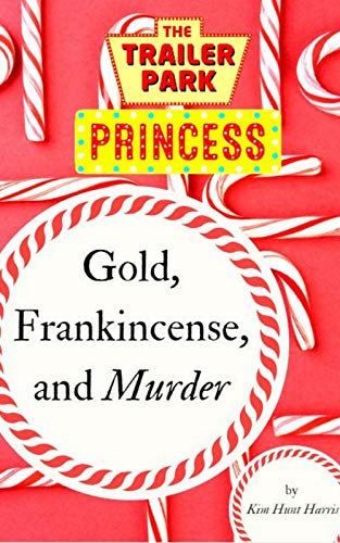 Gold, Frankincense, and Murder: A Trailer Park Princess Christmas Novella by [Hunt Harris, Kim]