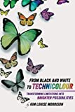 img - for From Black and White to Technicolour: Transforming Limitations Into Brighter Possibilities book / textbook / text book