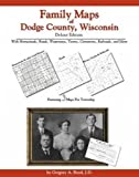 Family Maps of Dodge County, Wisconsin, Deluxe Edition : With Homesteads, Roads, Waterways, Towns, Cemeteries, Railroads, and More, Boyd, Gregory A., 1420306251