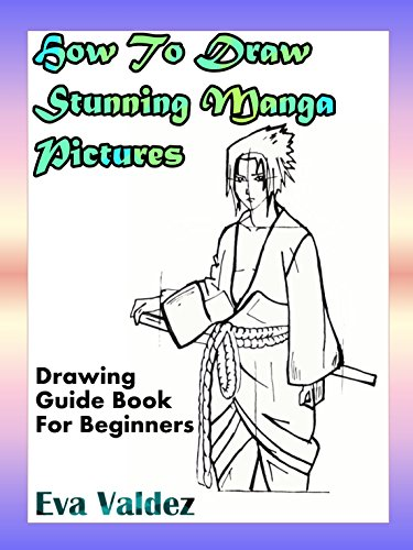 How To Draw Stunning Manga Pictures: Drawing Guide Book For Beginners