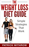Weight Loss: The Weight Loss Diet Guide: Simple Strategies That Work (Losing Weight Fast, Weight Training, Fitness and Wellness, Fitness Motivation, Metabolism, Overweight, Self Discipline)