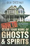 How to Clear Your Home of Ghosts and Spirits, Debi Chestnut, 0738739316