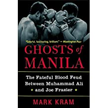 Ghosts of Manila: The Fateful Blood Feud Between Muhammad Ali and Joe Frazier