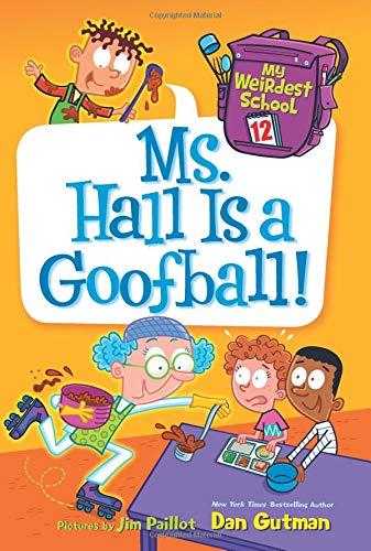 Books : My Weirdest School #12: Ms. Hall Is a Goofball!