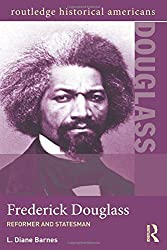 Frederick Douglass: Reformer and Statesman (Routledge Historical Americans)