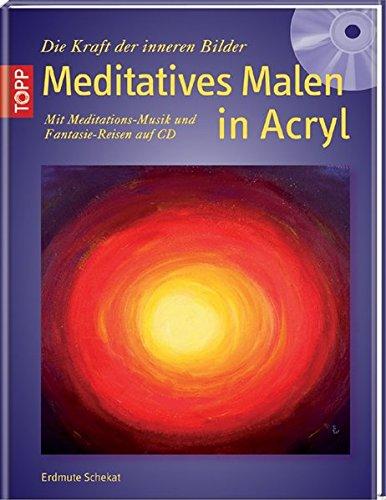 Meditatives Malen in Acryl: Mit Meditations-Musik und Fantasie-Reisen auf CD