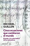 img - for Cinco ecuaciones que cambiaron el mundo / Five Equations that Changed World-nal: El poder y la oculta belleza de las matematicas / The Power and ... / Science-Essay) (Spanish Edition) book / textbook / text book
