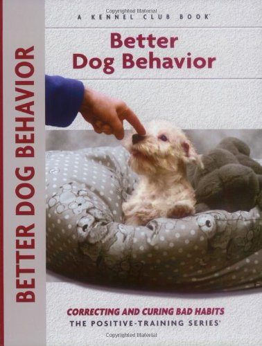 Better Dog Behavior and Training: Correcting and Curing Bad Habits (Training Book Series)
