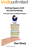 Nothing Happens Until You Sell Something: A Personal View of Selling Techniques (Bite-Sized Books Book 8)