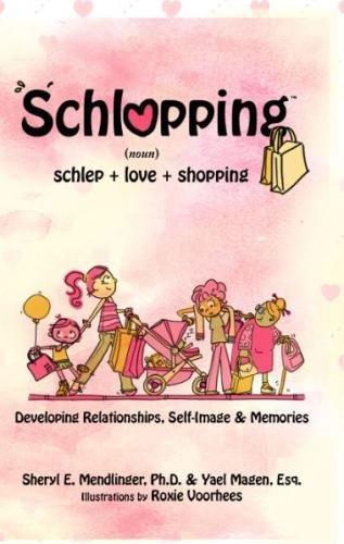 Read Online Schlopping: Developing Relationships, Self-Image & Memories (noun, schlep+love+shopping) ebook