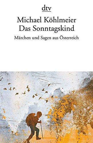 Das Sonntagskind: Märchen und Sagen aus Österreich