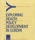 Exploring Health Policy Development in Europe, Anne Wood-Ritsatakis, 9289013524