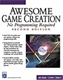 Awesome Game Creation: No Programming Required (Second Edition) (Game Development Series)