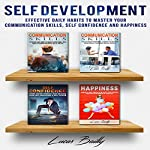 Self Development: Effective Daily Habits to Master Your Communication Skills, Self Confidence and Happiness | Lucas Bailly