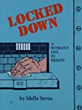 Locked Down : A Woman's Life in Prison, Serna, Idella, 0934678405