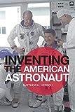 "Matthew Hersch, ""Inventing the American Astronaut"" (Palgrave Macmillan, 2012)"