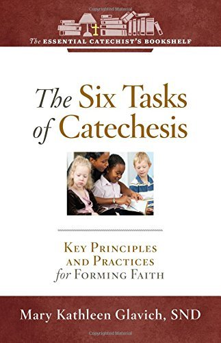 The Six Tasks of Catechesis: Key Principles for Forming Faith (Essential Catechist's Bookshelf) pdf epub