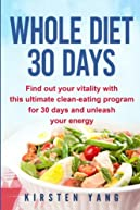 Whole Diet 30 Days: Find out your vitality with this ultimate clean-eating program for 30 days and unleash your energy (30 days whole cookbook)