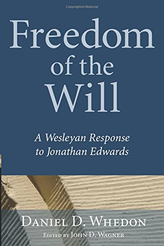 Read Online Freedom of the Will: A Wesleyan Response to Jonathan Edwards PDF