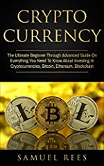 CRYPTOCURRENCY:          The Ultimate Beginner Through Advanced Guide On Everything You Need To Know About Investing In Cryptocurrencies, Bitcoin, Ethereum, Blockchain                              Did you know you can make a 1...