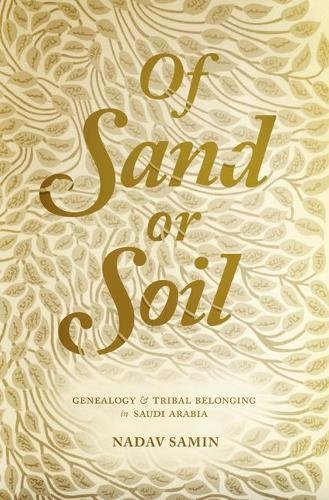 Of Sand or Soil: Genealogy and Tribal Belonging in Saudi Arabia (Princeton Studies in Muslim Politics)
