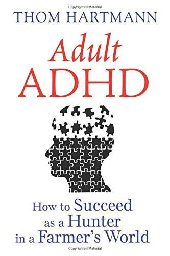 Adult ADHD: How to Succeed as a Hunter in a Farmer's World by Thom Hartmann (2016-06-16)