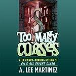 Too Many Curses   A. Lee Martinez