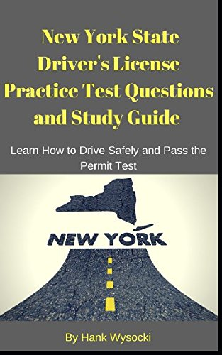 - New York State Driver's License Practice Test Questions and Study Guide: Learn How to Drive Safely and Pass the Permit Test (Learn to Drive Series)